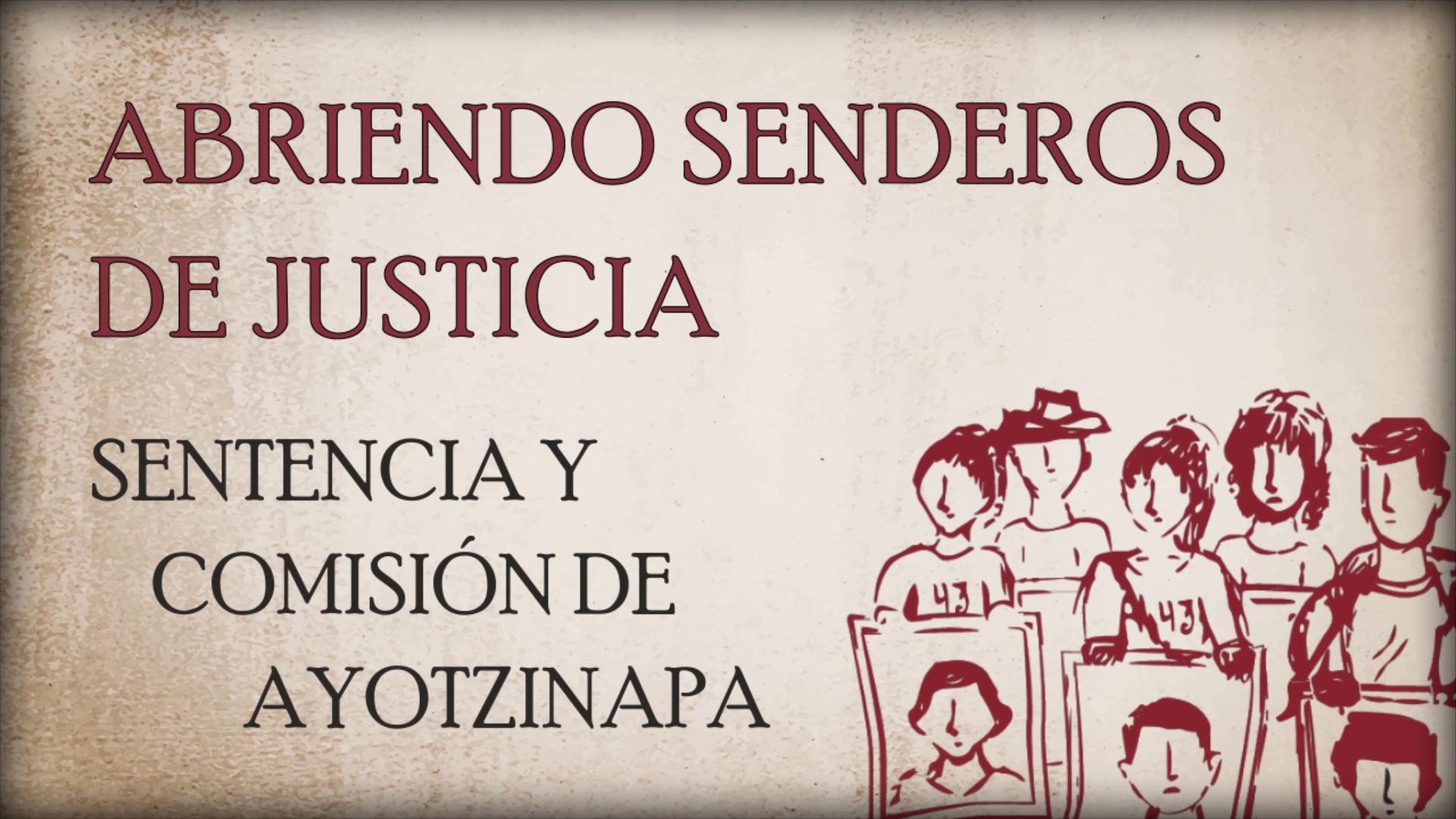 """Portada documental """"Abriendo Senderos de Justicia. Sentencia y Comisión de Ayotzinapa"""""""